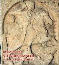 Römische Steindenkmäler. Mainz in römischer Zeit ; Katalog zur Sammlung in d. Steinhalle.