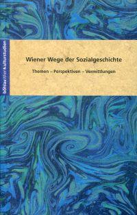 Wiener Wege der Sozialgeschichte. Themen - Perspektiven - Vermittlungen.