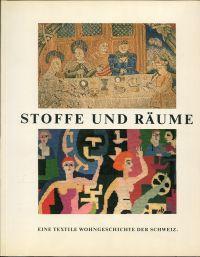 Stoffe und Räume. Eine textile Wohngeschichte der Schweiz [Ausstellung auf Schloss Thunstetten bei Langenthal, 15. Mai - 27. Juli 1986].