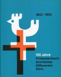 150 Jahre Protestantisch-Kirchlicher Hilfsverein Bern. 1843 - 1993.