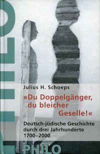 """""""Du Doppelgänger, du bleicher Geselle ..."""". deutsch-jüdische Erfahrungen im Spiegel dreier Jahrhunderte 1700 - 2000."""