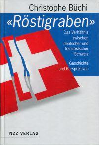 """""""Röstigraben"""". Das Verhältnis zwischen deutscher und französischer Schweiz. Geschichte und Perspektiven."""