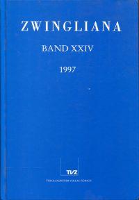 Zwingliana, Band 24 (1997). Beiträge zur Geschichte des Protestantismus in der Schweiz und seiner Ausstrahlung ; Jahrbuch des Zwinglivereins.