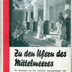 Zu den Ufern des Mittelmeeres. Reiseeindrücke in den kritischen Septembertagen 1938 von der blauen Adria, aus Griechenland, Tripolis und Italien.