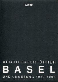 Architekturführer Basel. Ein Führer zur Architektur in Basel und Umgebung 1980 - 1993.