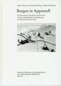 Burgen in Appenzell. Ein historischer Überblick und Berichte zu archäologischen Aufgrabungen auf Schönenbüel und Clanx.