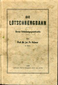 Die Lötschbergbahn. Deren Gründungsgeschichte.
