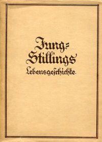 [Johann Heinrich] Jung-Stillings Lebensgeschichte, von ihm selbst erzählt. neu bearb. von einem seiner Ururenkel