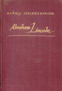 Abraham Lincoln 1809 - 1865. Die Erzählung seines Lebens.