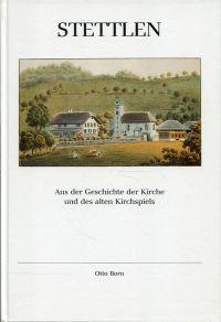 Aus der Geschichte der Kirche und des alten Kirchspiels Stettlen.