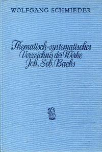 Thematisch-systematisches Verzeichnis der musikalischen Werke von Johann Sebastian Bach. Bach-Werke-Verzeichnis (BWV).
