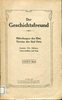 Geschichtsfreund, Mitteliungen des Hist. Vereins der fünf Orte Luzern, Uri, Schwyz, Unterwalden und Zug, 84. Band 1929, 85. Band 1930, 87. Band 1932.