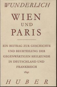 Wien und Paris. ein Beitrag zur Geschichte und Beurteilung der gegenwärtigen Heilkunde in Deutschland und Frankreich.