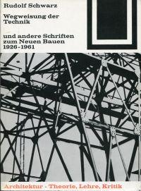 Wegweisung der Technik und andere Schriften zum Neuen Bauen. 1926 - 1961.