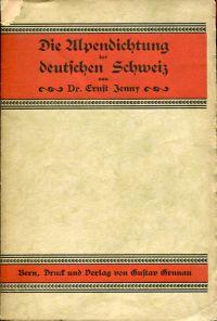 Die Alpendichtung der deutschen Schweiz. Ein literar-historischer Versuch.
