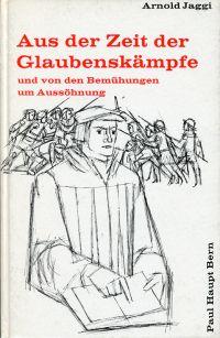 Aus der Zeit der Glaubenskämpfe und von den Bemühungen um Aussöhnung. Schweizergeschichte der Jugend erzählt.