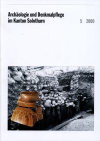Archäologie und Denkmalpflege im Kanton Solothurn, Band 5 (2000).