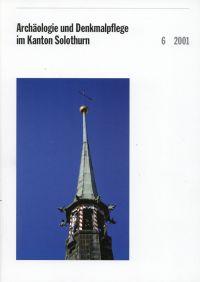Archäologie und Denkmalpflege im Kanton Solothurn, Band 6 (2001).