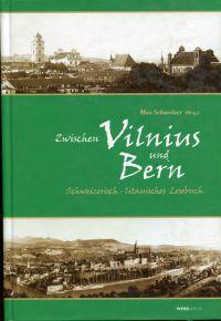 Zwischen Vilnius und Bern. schweizerisch-litauisches Lesebuch.