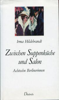 Zwischen Suppenküche und Salon. 18 Berlinerinnen.