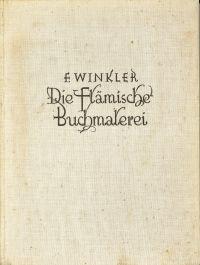 Die flämische Buchmalerei des XV. und XVI. Jahrhunderts. Künstler u. Werke von d. Brüdern van Eyck bis zu Simon Bening.