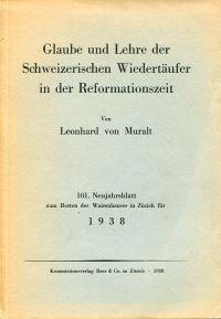 Glaube und Lehre der schweizerischen Wiedertäufer in der Reformationszeit.