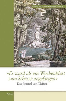 """""""Es ward als ein Wochenblatt zum Scherze angefangen"""". Das Journal von Tiefurt."""