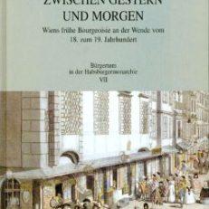 Zwischen gestern und morgen. Wiens frühe Bourgeoisie an der Wende vom 18. zum 19. Jahrhundert.