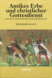 Antikes Erbe und christlicher Gottesdienst. Eine kulturgeschichtliche Spurensuche.