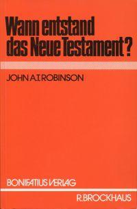 Wann entstand das Neue Testament?