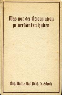Was wir der Reformation zu verdanken haben. zur 400-Jahrfeier der Reformation.