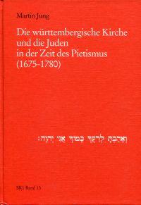 Die württembergische Kirche und die Juden in der Zeit des Pietismus. (1675 - 1780).