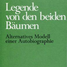 Legende von den beiden Bäumen. Alternatives Modell einer Autobiographie.