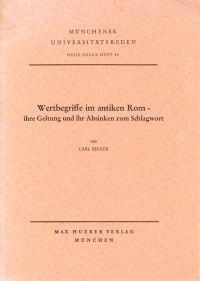 Wertbegriffe im antiken Rom. Ihre Geltung und ihr Absinken zum Schlagwort ; Rede bei der Übernahme des Rektorats der Universität München am 25. November 1967.