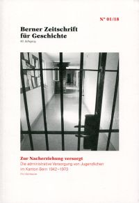Zur Nacherziehung versorgt. Die administrative Versorgung von Jugendlichen im Kanton Bern 1942-1973.