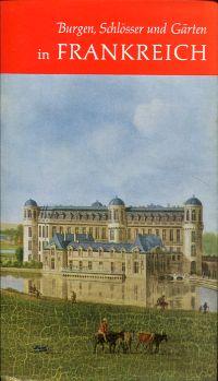 Burgen, Schlösser und Gärten in Frankreich. nach alten Vorlagen.
