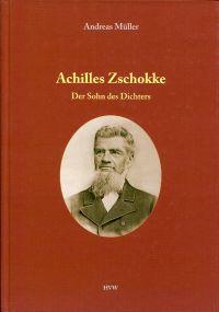 Achilles Zschokke. Der Sohn des Dichters ; Biografie eines Landpfarrers.