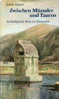 Zwischen Mäander und Taurus. Eine archäologische Reise in Kleinasien.