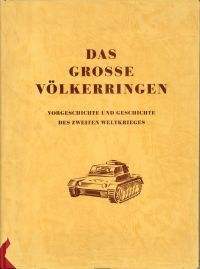 Das grosse Völkerringen. Vorgeschichte und Geschichte des 2. Weltkrieges.