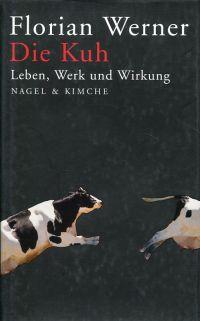 Die Kuh. Leben, Werk und Wirkung.