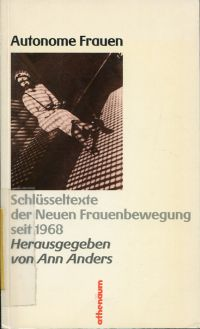 Autonome Frauen. Schlüsseltexte d. neuen Frauenbewegung seit 1968.
