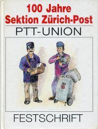 100 Jahre Sektion Zürich-Post / PTT-Union. Festschrift.