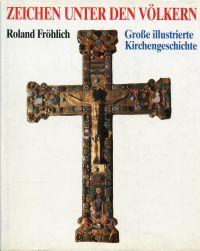 Zeichen unter den Völkern. Grosse illustrierte Kirchengeschichte.