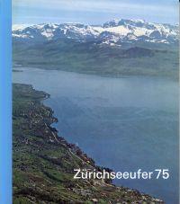 Zürichseeufer '75. Architektur und Landschaft ; eine Bestandsaufnahme auf Grund der provisorischen Schutzgebiete gemäß Bundesbeschluß über dringliche Maßnahmen auf dem Gebiete der Raumplanung vom 17. März 1972.