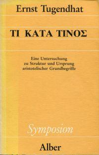 Ti kata tinos. Eine Untersuchung zu Struktur und Ursprung aristotelischer Grundbegriffe.