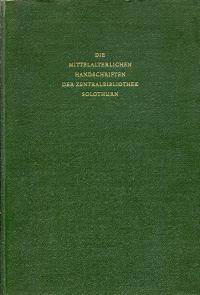Die mittelalterlichen Handschriften der Zentralbibliothek Solothurn.