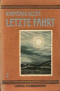 Letzte Fahrt. Scotts Tagebuch. Tragödie am Südpol 1910-1912.