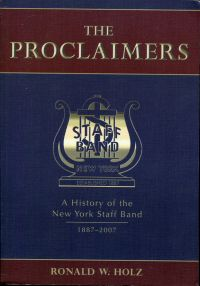 "The Proclaimers. A History of the New York Staff Band. 1887 - 2007. [Revised edtion of ""Heralds of Victory""]"