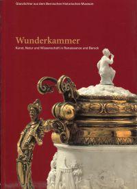 Wunderkammer. Kunst, Natur und Wissenschaft in Renaissance und Barock.