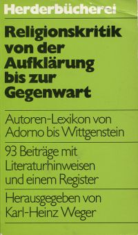 Religionskritik von der Aufklärung bis zur Gegenwart. Autorenlexikon von Adorno bis Wittgenstein.